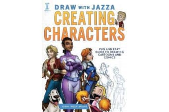 Draw With Jazza - Creating Characters - Fun and Easy Guide to Drawing Cartoons and Comics