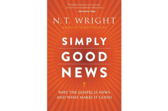 Simply Good News - Why The Gospel Is News And What Makes It Good