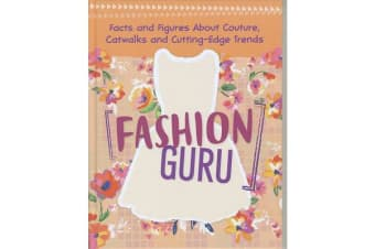 Fashion Guru - Facts and Figures About Couture, Catwalks and Cutting-Edge Trends