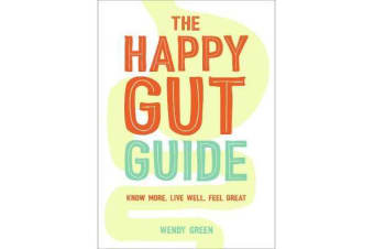 The Happy Gut Guide - Know More, Live Well, Feel Great