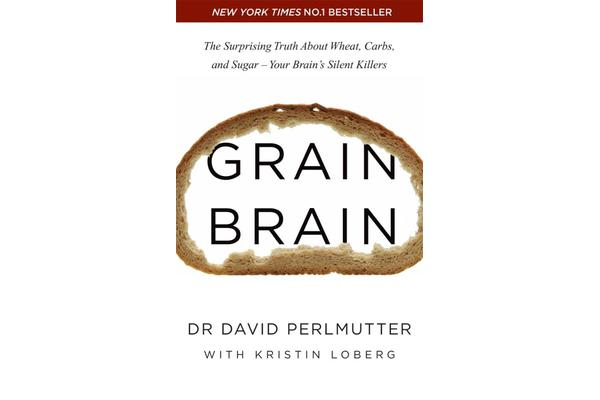 Grain Brain - The Surprising Truth about Wheat, Carbs, and Sugar - Your Brain's Silent Killers