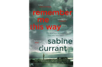 Remember Me This Way - A dark, twisty and suspenseful thriller from the author of Lie With Me