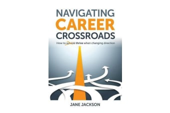Navigating Career Crossroads - How to Thrive When Changing Direction