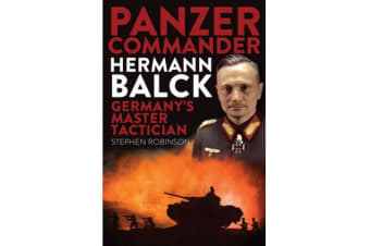 Panzer Commander Hermann Balck - Germany's Master Tactician