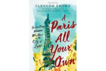 A Paris All Your Own - Bestselling Women Writers on the City of Light