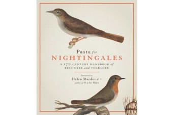 Pasta For Nightingales - A 17th-century handbook of bird-care and folklore