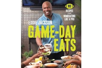 Game-Day Eats - 100 Recipes for Homegating Like a Pro