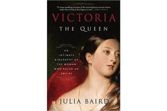 Victoria: The Queen - An Intimate Biography of the Woman Who Ruled an Empire