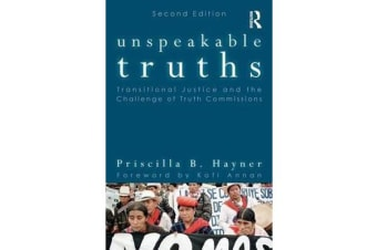 Unspeakable Truths - Transitional Justice and the Challenge of Truth Commissions