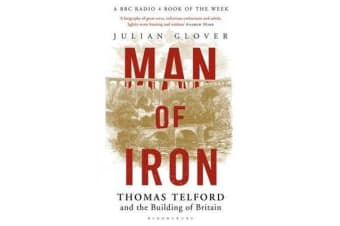 Man of Iron - Thomas Telford and the Building of Britain