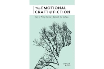 The Emotional Craft of Fiction - How to Write the Story Beneath the Surface