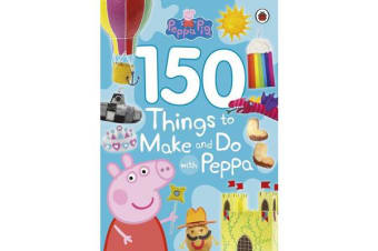 Peppa Pig - 150 Things to Make and Do with Peppa
