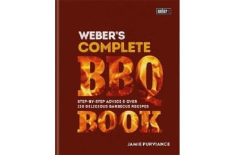 Weber's Complete Barbeque Book - Step-by-step advice and over 150 delicious barbecue recipes