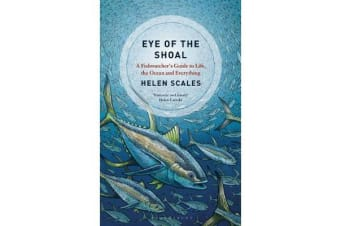 Eye of the Shoal - A Fishwatcher's Guide to Life, the Ocean and Everything