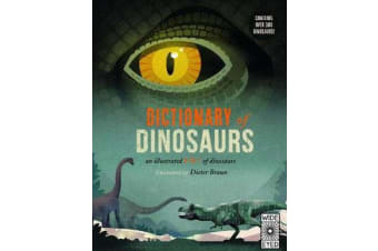 Dictionary of Dinosaurs - an illustrated A to Z of every dinosaur ever discovered