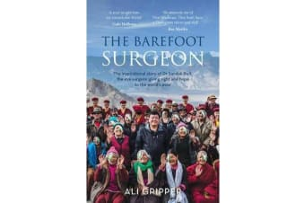 The Barefoot Surgeon - The Inspirational Story of Dr Sanduk Ruit, the Eye Surgeon Giving Sight and Hope to the World's Poor