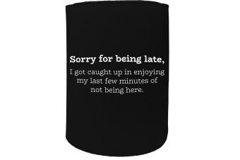 123t Stubby Holder - sorry for being late caught funny - Funny Novelty