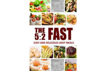 The 5 - 2 Fast - Easy and Delicious Light Meals: Easy Healthy Cookbook for Ultimate Fat Loss