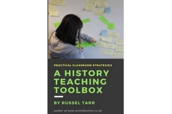 A History Teaching Toolbox - Practical Classroom Strategies