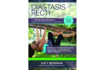 Diastasis Recti - The Whole-Body Solution to Abdominal Weakness and Separation