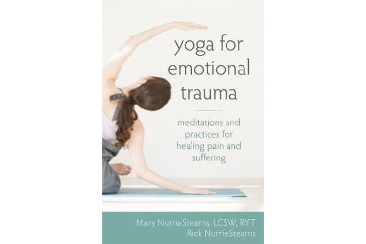 Yoga for Emotional Trauma - Meditations and Practices for Healing Pain and Suffering