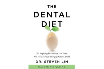 The Dental Diet - The Surprising Link Between Your Teeth, Real Food, AndLife-Changing Natural Health