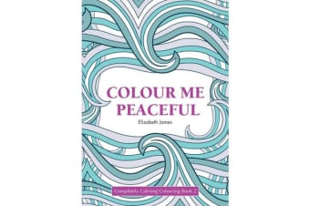 Colour Me Peaceful - Completely Calming Colouring Book 3 ZEN/PEACE