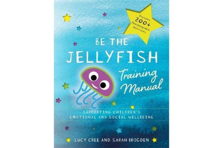 Be the Jellyfish Training Manual - Supporting Children's Social and Emotional Wellbeing