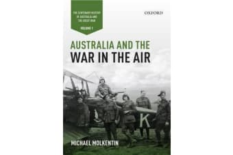Australia and the War in the Air - Volume I - The Centenary History of Australia and the Great War