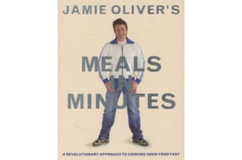 Jamie Oliver's Meals in Minutes - A Revolutionary Approach to Cooking Good Food Fast