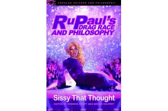 RuPaul's Drag Race and Philosophy - Sissy That Thought