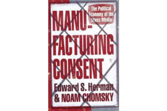 Manufacturing Consent - The Political Economy of the Mass Media