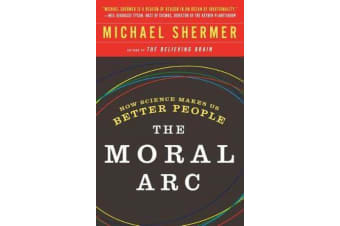 The Moral ARC - How Science and Reason Lead Humanity Toward Truth, Justice and Freedom
