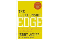 The Relationship Edge - The Key to Strategic Influence and Selling Success