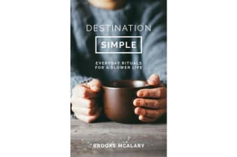 Destination Simple - Everyday Rituals for a Slower Life
