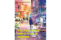 Collage, Colour and Texture in Painting - Mixed media techniques for artists