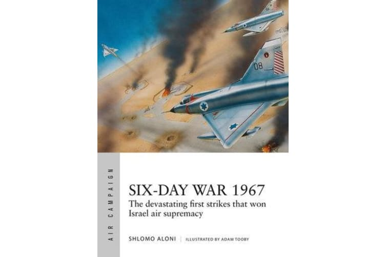 Six-Day War 1967 - Operation Focus and the 12 Hours That Changed the Middle East