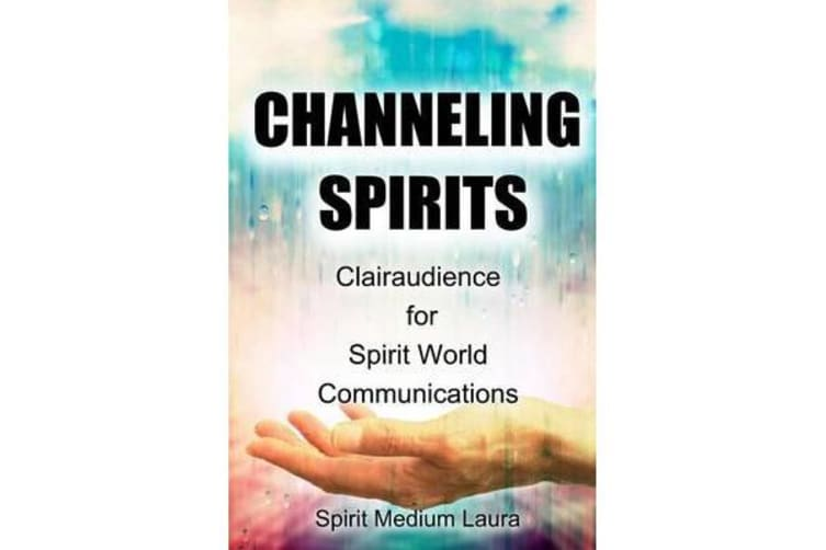 Channeling Spirits - Clairaudience for Spirit World Communications