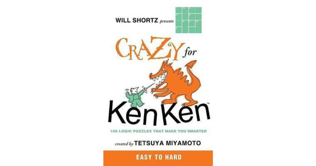 Will Shortz Presents Crazy for Kenken Easy to Hard - 100 Logic Puzzles That  Make You Smarter by Will Shortz | 9780312546397 | 2009 | Non-Fiction >