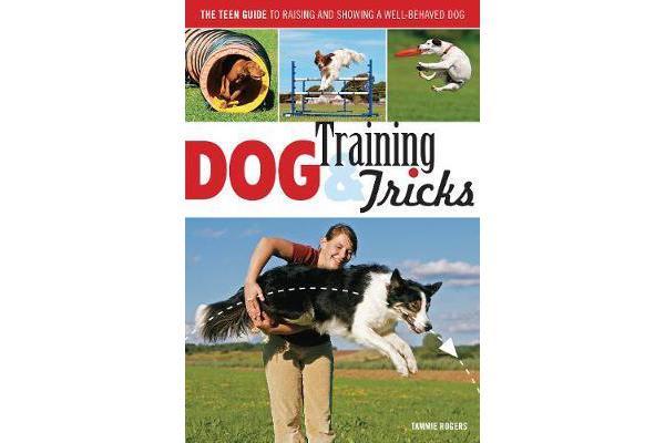Dog Training & Tricks - The Guide to Raising and Showing a Well-Behaved Dog