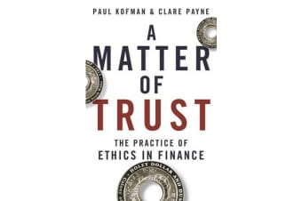 A Matter of Trust - The Practice of Ethics in Finance