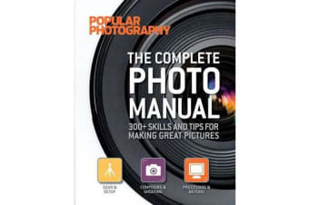 The Complete Photo Manual (Popular Photography) - 300+ Skills and Tips for Making Great Pictures
