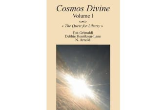 Cosmos Divine Volume I - The Quest for Liberty