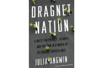 Dragnet Nation - A Quest for Privacy, Security, and Freedom in a World of Relentless Surveillance