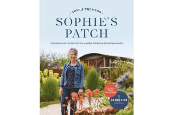 Sophie's Patch - Inspiration And Practical Ideas From The Popular Gardening Australia Presenter