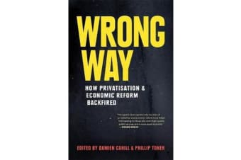 Wrong Way - How Privatisation and Economic Reform Backfired