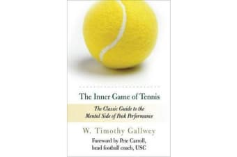 The Inner Game of Tennis - The Classic Guide to the Mental Side of Peak Performance
