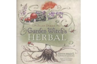 Garden Witch's Herbal - Green Magick, Herbalism and Spirituality