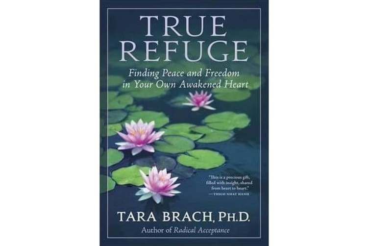 True Refuge - Finding Peace and Freedom in Your Own Awakened Heart