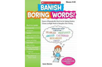 Banish Boring Words!, Grades 4-8 - Dozens of Reproducible Word Lists for Helping Students Choose Just-Right Words to Strengthen Their Writing